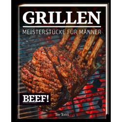 BEEF GRILLEN (Grillbuch) die Meisterstücke für echte Männer